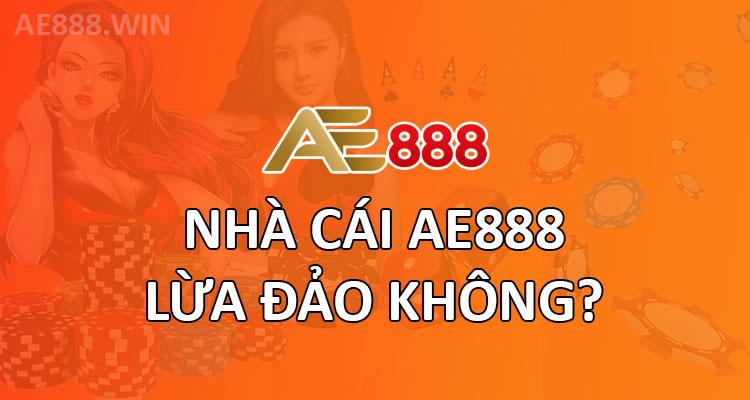 AE888 LỪA ĐẢO KHÔNG?